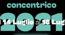 """Dal 14 al 18 luglio sesta edizione del festival """"Concentrico"""""""